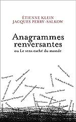 Anagrammes renversantes ou Le sens caché du monde d'Étienne Klein