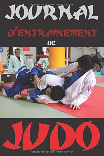 Journal d'entrainement de judo: Grâce à ce journal à remplir, vous allez...