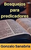 Bosquejos para predicadores: Estudios cristianos para enseñar (Spanish Edition)