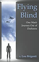 Flying Blind: One Man's Journey Out of Darkness