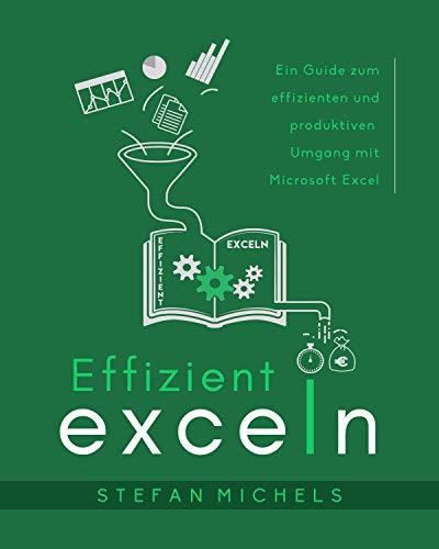 Effizient exceln: Ein Guide zum effizienten und produktiven Umgang mit Microsoft Excel