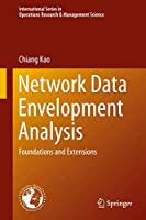 Network Data Envelopment Analysis: Foundations and Extensions (International Series in Operations Research & Management Science (240))