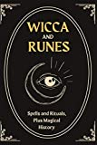 Wicca and Runes: Spells and Rituals, Plus Magical History