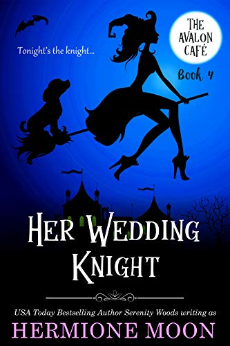 Her Wedding Knight: A Cozy Witch Mystery (The Avalon Café Book 4) by [Hermione Moon, Serenity Woods]