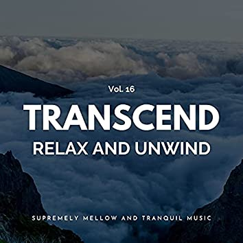 Transcend Relax And Unwind - Supremely Mellow And Tranquil Music, Vol. 16