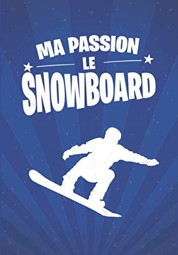 Ma passion, le SNOWBOARD: cadeau original et personnalisé, cahier parfait pour prise de notes, croquis, organiser, planifier