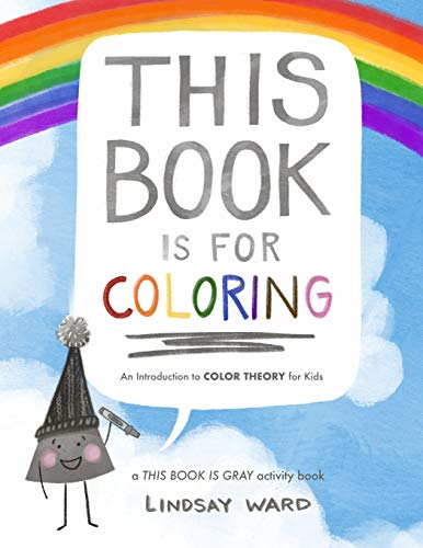 Compare Textbook Prices for This Book Is for Coloring: An Introduction to Color Theory for Kids: A THIS BOOK IS GRAY Activity Book  ISBN 9781649994134 by Ward, Lindsay