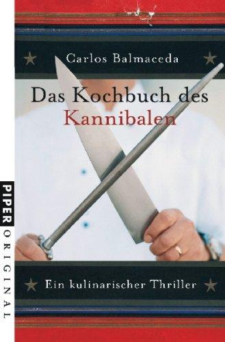 Das Kochbuch des Kannibalen: Ein kulinarischer Thriller