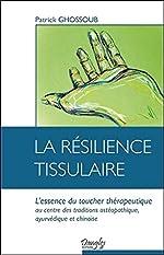 La résilience tissulaire - L'essence du toucher thérapeutique de Patrick Ghossoub