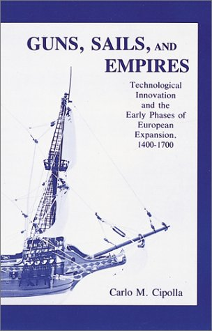 Guns, Sails, and Empires: Technological Innovation and the Early Phases of European Expansion, 1400- 1700