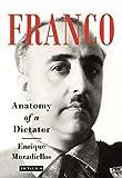 Franco: Anatomy of a Dictator - Enrique Moradiellos