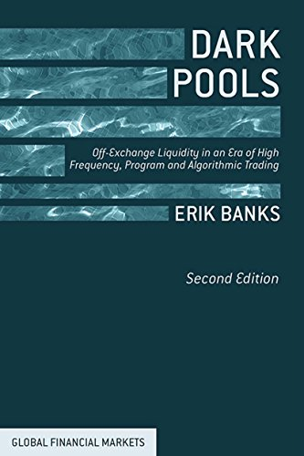 Dark Pools: Off-Exchange Liquidity in an Era of High Frequency, Program, and Algorithmic Trading (Global Financial Markets) (English Edition)