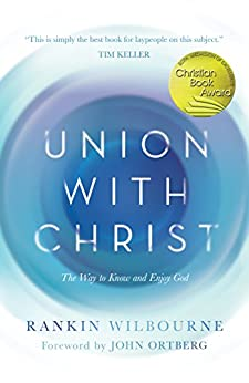 Union with Christ: The Way to Know and Enjoy God by [Rankin Wilbourne, John Ortberg]
