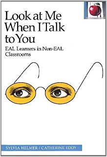 Look at Me When I Talk to You: EAL Learners in Non-EAL Classrooms (The Pippin Teacher's Library)