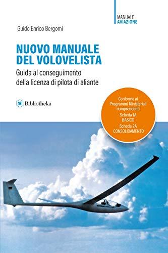 Nuovo manuale del volovelista. Guida al conseguimento della licenza di pilota di aliante