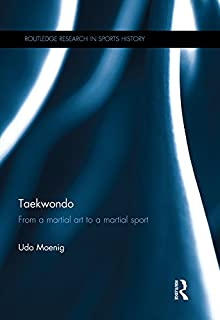 Taekwondo: From a Martial Art to a Martial Sport (Routledge Research in Sports History)