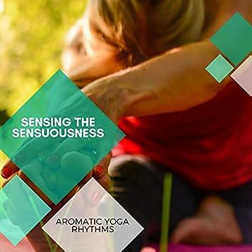 Sensing The Sensuousness - Aromatic Yoga Rhythms