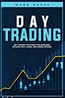 Day trading: Day trading strategies for beginners, options for a living, and swing options