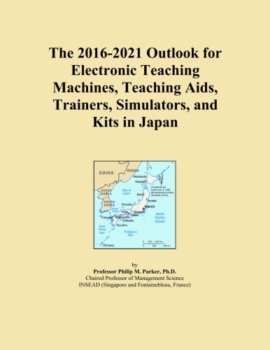The 2016-2021 Outlook for Electronic Teaching Machines, Teaching Aids, Trainers, Simulators, and Kits in Japan