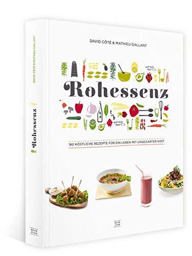 Rohkost: Rohessenz-Rohkost für Einsteiger: 180 köstliche Rezepte für ein Leben mit ungegarter Kost - Crudessence