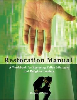 Restoration Manual: A Workbook for Restoring Fallen Ministers & Religious Leaders