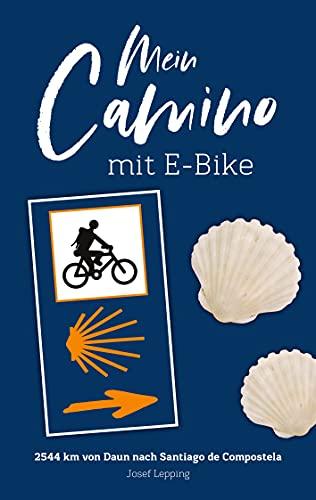 Mein Camino mit E-Bike: von Daun nach Santiago (German Edition)