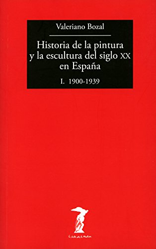 Historia de la pintura y la escultura del siglo XX en España - Vol. I: I. 1900-1939 (La balsa de la Medusa nº 191) eBook: Bozal, Valeriano: Amazon.es: Tienda Kindle
