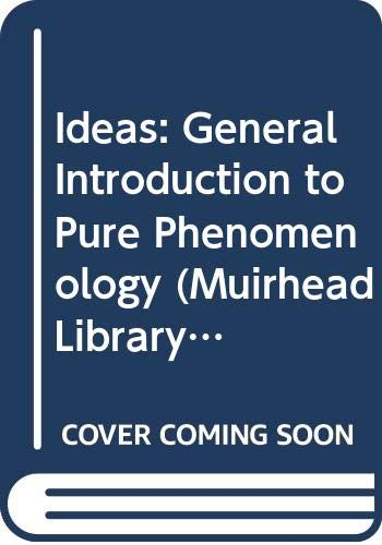 Ideas: General Introduction to Pure Phenomenology (Muirhead Library of Philosophy)