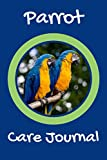 Parrot Care Journal: Daily Bird Record Keeping Log Book to Look After All Your Pet Bird Needs. Great...