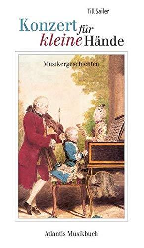 Konzert für kleine Hände: Geschichten über Kindheit und Jugend großer Komponisten