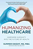 Humanizing Healthcare: Hardwire Humanity into the Future of Health (English...