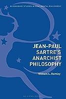 Jean-Paul Sartre's Anarchist Philosophy (Bloomsbury Studies in Continental Philosophy)