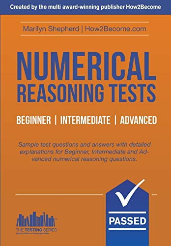 Numerical Reasoning Tests Beginner - Intermediate - Advanced: Sample test questions and answers with detailed explanations for Beginner, Intermediate ... Test Questions and Answers (Testing Series)