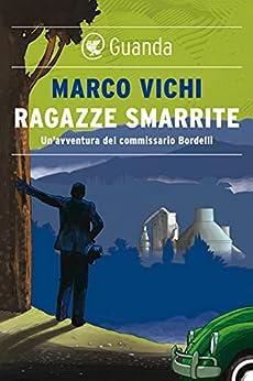 Ragazze smarrite: Un'avventura del commissario Bordelli di [Marco Vichi]