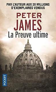 La Preuve ultime par Peter James