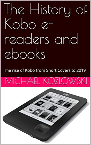 The History of Kobo e-readers and ebooks: The rise of Kobo from Short Covers to 2019...