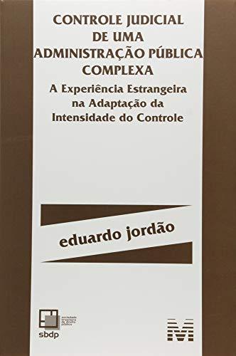 Controle judicial de administração pública complexa - 1 ed./2016: a experiência estrangeira na adaptação da intensidade do controle