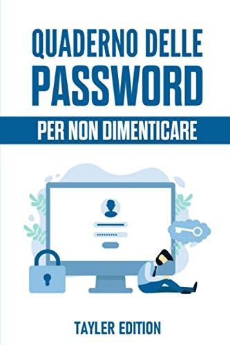 Quaderno delle Password: Conserva e Organizza tutte le tue Password in un Unico Diario Alfabetizzato per non Dimenticare