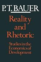 Reality and Rhetoric: Studies in the Economics of Development