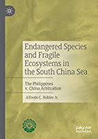 Endangered Species and Fragile Ecosystems in the South China Sea: The Philippines v. China Arbitration