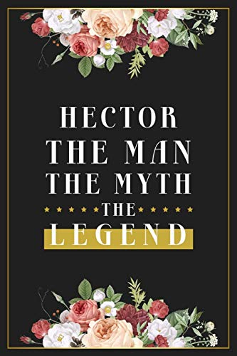 Hector The Man The Myth The Legend: Lined Notebook / Journal Gift, 120 Pages, 6x9, Matte Finish, Soft Cover