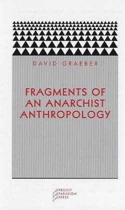 Graeber, D: Fragments of an Anarchist Anthropology (Paradigm)