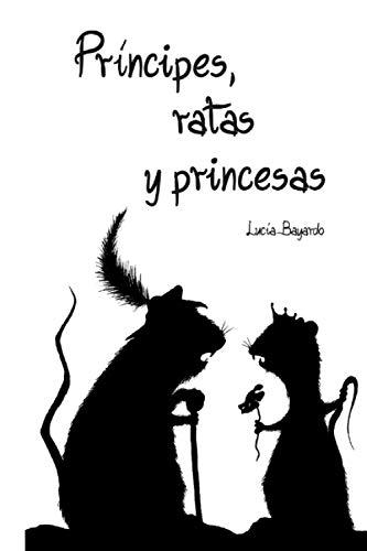 PRÍNCIPES, RATAS Y PRINCESAS: colección cuentos al revés: 8 (LIBROS INFANTILES PARA LOS MAS PEQUEÑOS. INFANCIA Y NIÑOS DE 2 A 12 AÑOS ( Lucia Bayardo - Morenike))