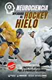 Neurociencia aplicada al hockey hielo: Concepto y 50 tareas para su aprendizaje-enseñanza (Versión Edición Color)