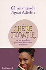 Chère Ijeawele, ou un manifeste pour une éducation féministe - Un manifeste pour une éducation féministe de Chimamanda Ngozi Adichie