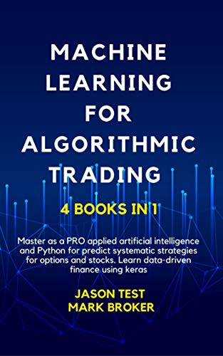 MACHINE LEARNING FOR ALGORITHMIC TRADING: Master as a pro applied artificial intelligence and Python to predict systematic strategies for options and stock. ... finance using Keras (English Edition)
