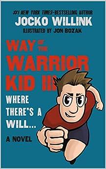 Way of the Warrior Kid 3: Where there's a Will... (A Novel) by [Jocko Willink, Jon Bozak]