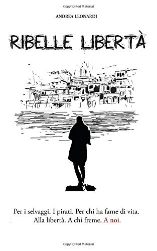 Ribelle Libertà: Diario di viaggio di Andrea Leonardi