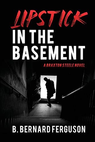 Lipstick In The Basement: A Braxton Steele Novel