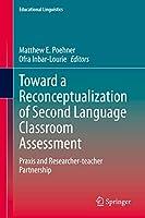 Toward a Reconceptualization of Second Language Classroom Assessment: Praxis and Researcher-teacher Partnership (Educational Linguistics, 41)